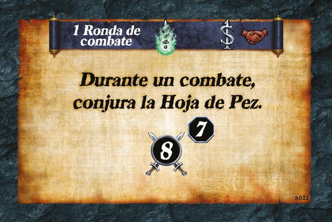 1 Ronda de combate  Durante un combate, conjura la Hoja de Pez. (A. 8) (L. 7)