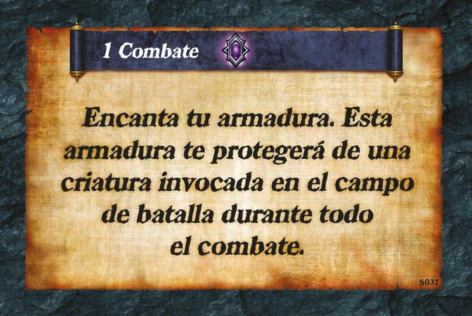 1 Combate  Encanta tu armadura. Esta armadura te protegerá de una criatura invocada en el campo de batalla durante todo el combate.