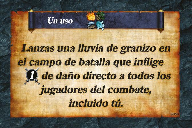 Un uso  Lanzas una lluvia de granizo en el campo de batalla que inflige (A. 1) de daño directo a todos los jugadores del combate, incluido tú.