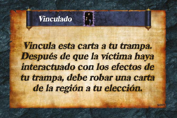 Vinculado  Vincula esta carta a tu trampa. Después de que la víctima haya interactuado con los efectos de tu trampa, debe robar una carta de la región a tu elección.