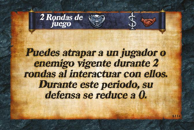 2 Rondas de juego  Puedes atrapar a un jugador o enemigo vigente durante 2 rondas al interactuar con ellos. Durante este periodo, su defensa se reduce a 0.