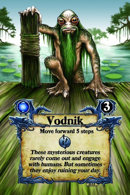 Vodnik  Move forward 5 steps  These mysterious creatures rarely come out and engage with humans. But sometimes they enjoy ruining your day.