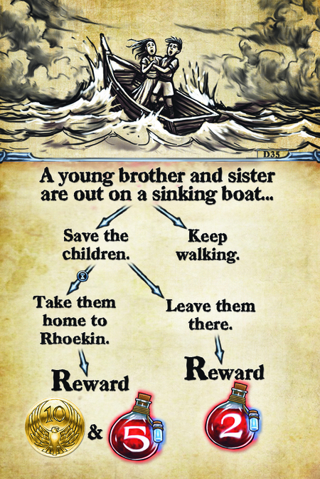 A young brother and sister are out on a sinking boat…  Save the children.				 Take them home to Rhoekin.			 Reward					  Keep walking. Leave them there. Reward