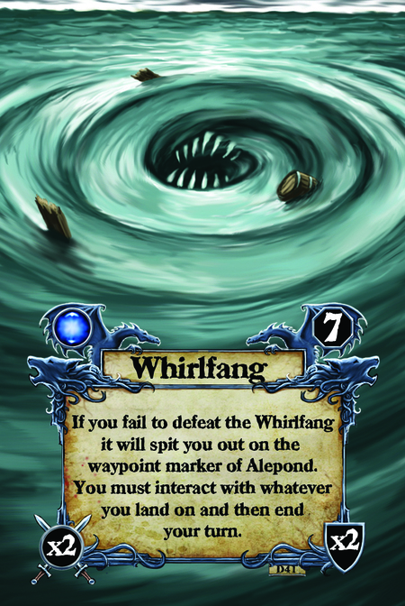 Whirlfang If you fail to defeat the Whirlfang it will spit you out on the waypoint marker of Alepond. You must interact with whatever you land on and then end your turn.