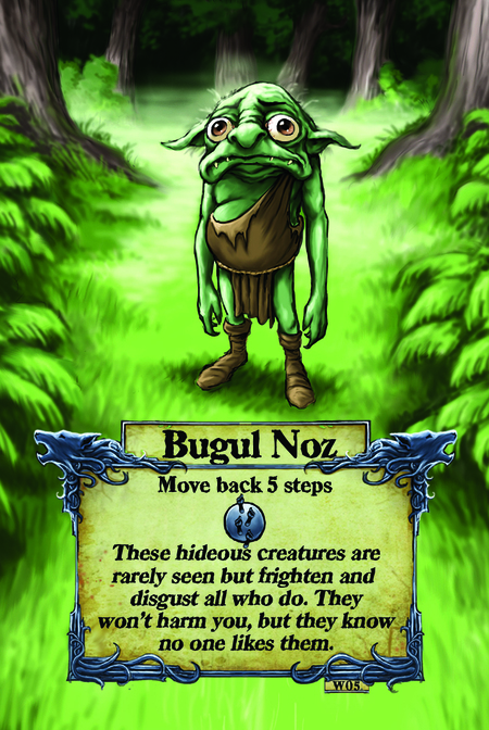 Bugul Noz  Move back 5 steps  These hideous creatures are rarely seen but frighten and disgust all who do. They won't harm you, but they know no one likes them.