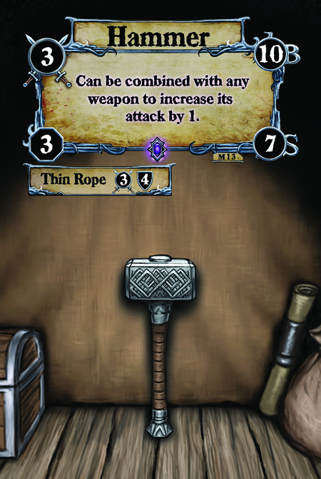 Hammer Can be combined to any weapon to increase its attack by 1.   (C. 1) Thin Rope