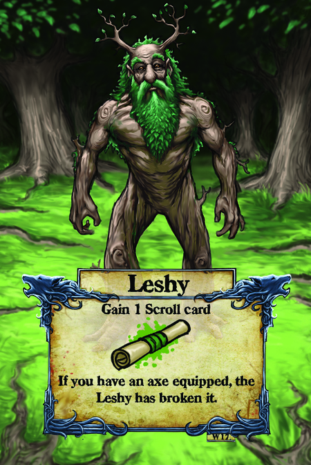 Leshy  1 scroll card  If you have an axe equipped, the Leshy has broken it.