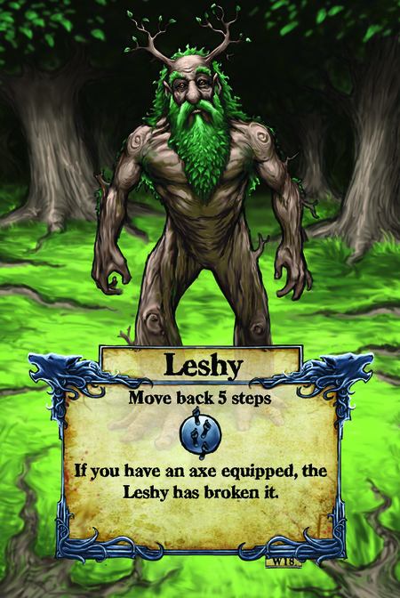 Leshy  Move back 5 steps  If you have an axe equipped, the Leshy has broken it.