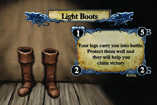 Light Boots Your legs carry you in to battle. Protect them well and they will help you claim victory.