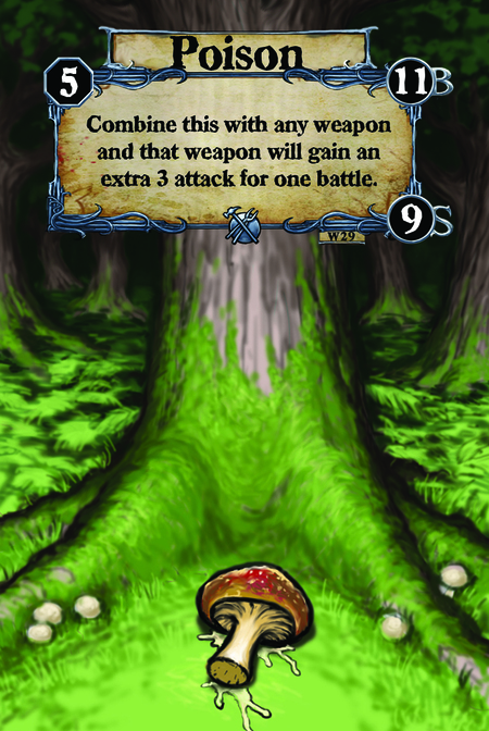 Poison Combine this with any weapon and that weapon will gain an extra 3 attack for one battle.