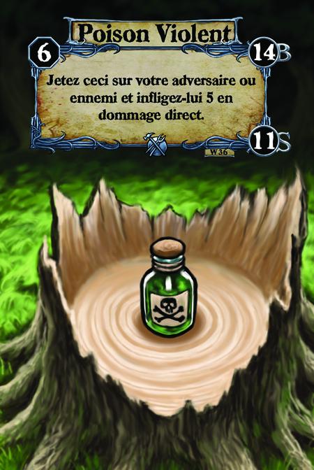 Poison Violent Jetez ceci sur votre adversaire ou ennemi et infligez-lui 5 en dommage direct.