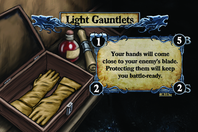 Light Gauntlets Your hands will come close to your enemy's blade. Protecting them will keep you battle-ready.