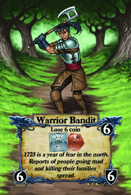 Warrior Bandit  Lose 6 coin  1725 is a year of fear in the north. Reports of people going mad and killing their families spread.
