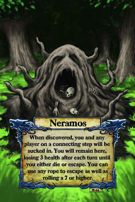 Neramos When discovered, you and any player on a connecting step will be sucked in. You will remain here, losing 3 health after each turn until you either die or escape. You can use any rope to escape as well as rolling a 7 or higher.
