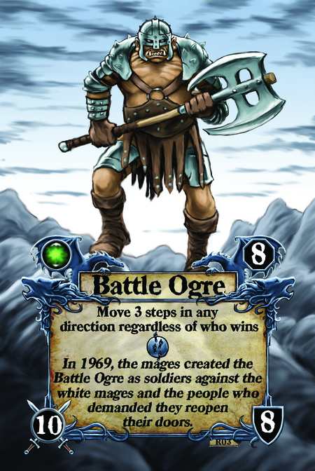 Battle Ogre  Move 3 steps in any direction regardless of who wins  In 1969, the mages created the Battle Ogre as soldiers against the white mages and the people who demanded they reopen their doors.