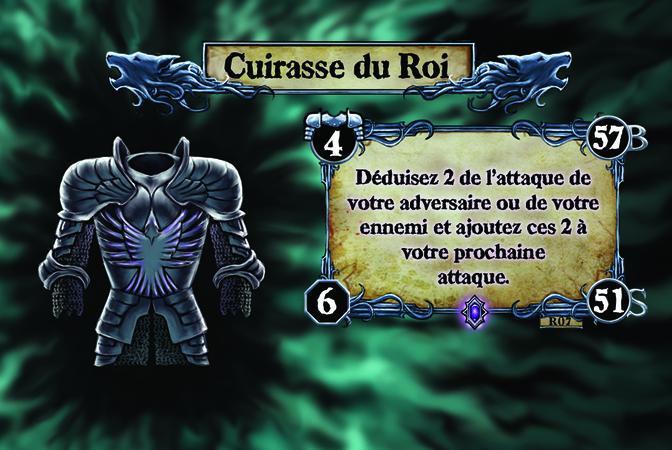 Cuirasse du Roi Déduisez 2 de l'attaque de votre adversaire ou de votre ennemi et ajoutez ces 2 à votre prochaine attaque.