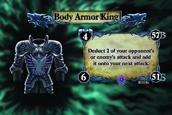 Body Armor King Deduct 2 of your opponent's or enemy's attack and add it onto your next attack.