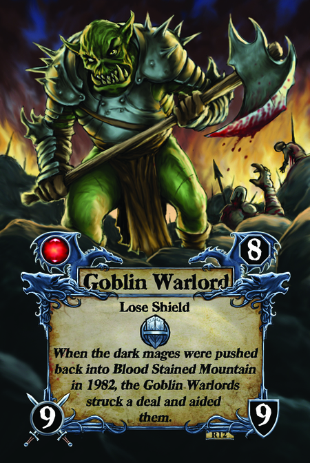 Goblin Warlord  Lose Shield  When the dark mages were pushed back into Blood Stained Mountain in 1982, the Goblin Warlords struck a deal and aided them.