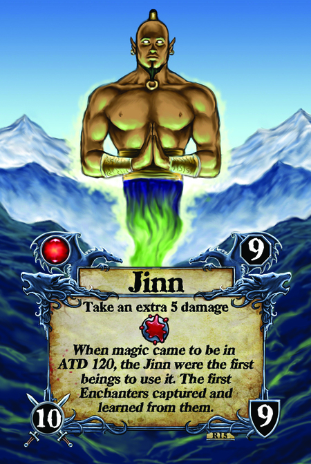 Jinn  Take an extra 5 damage  When magic came to be in ATD 120, the Jinn were the first beings to use it. The first Enchanters captured and learned from them.