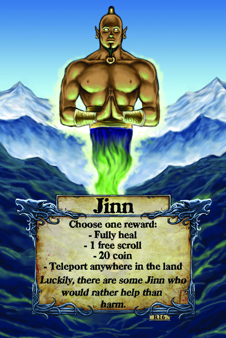 Jinn  Choose one reward:  Fully heal 1 free scroll 20 coin Teleport anywhere in the land  Luckily, there are some Jinn who would rather help than harm.
