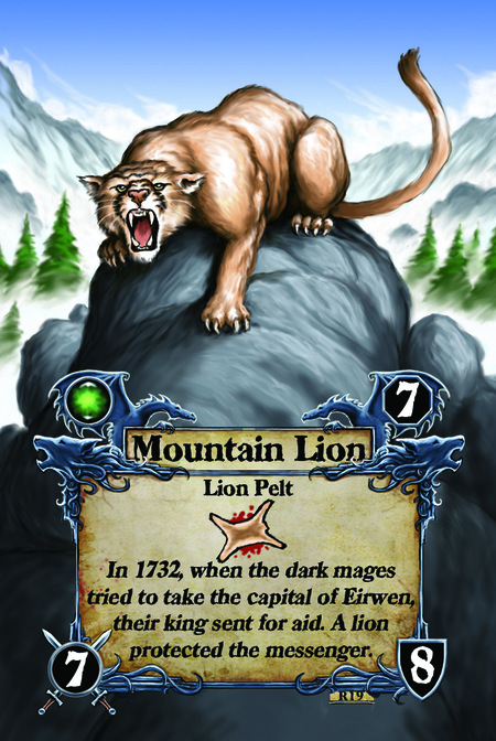 Mountain Lion  Lion Pelt  In 1732, when the dark mages tried to take the capital of Eirwen, their king sent for aid. A lion protected the messenger.