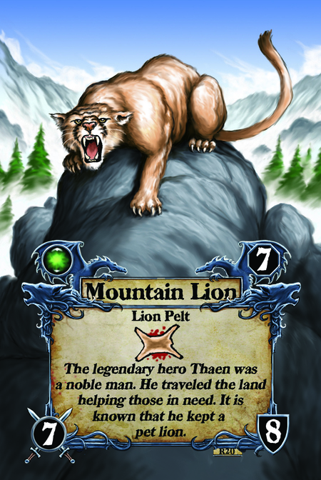 Mountain Lion  Lion Pelt  The legendary hero Thaen was a noble man. He traveled the land helping those in need. It is known that he kept a pet lion.