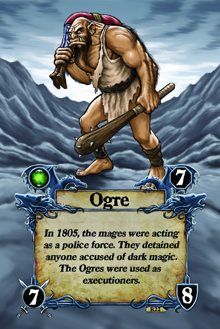 Ogre In 1805, the mages were acting as a police force. They detained anyone accused of dark magic. The Ogres were used as executioners.
