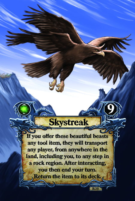 Skystreak If you offer these beautiful beasts any tool item, they will transport any player, from anywhere in the land, including you, to any step in a rock region. After interacting, you then end your turn. Return the item to its deck.