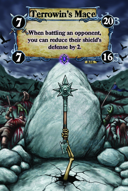 Terrowin's Mace When battling an opponent, you can reduce their shield's defense by 2.