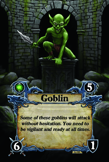 Goblin Some of these goblins will attack without hesitation. You need to be vigilant and ready at all times.