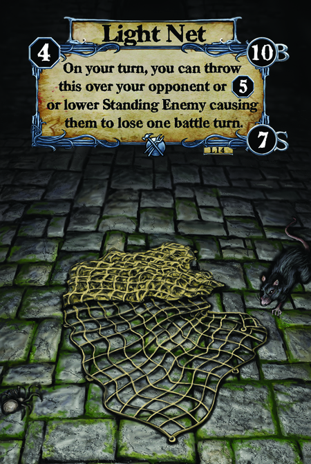 Light Net On your turn, you can throw this over your opponent or (L. 5) or lower Standing Enemy causing  them to lose one battle turn.