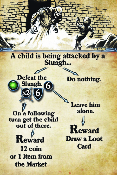 A child is being attacked by a Sluagh…  Defeat the Sluagh. On a following turn get the child out of there. Reward: 12 coin or 1 item from the Market  Do nothing. Leave him alone. Reward: Draw a loot card