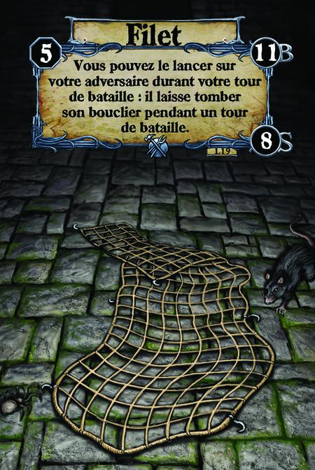 Filet Vous pouvez le lancer sur votre adversaire durant votre tour de bataille : il laisse tomber son bouclier pendant un tour de bataille.