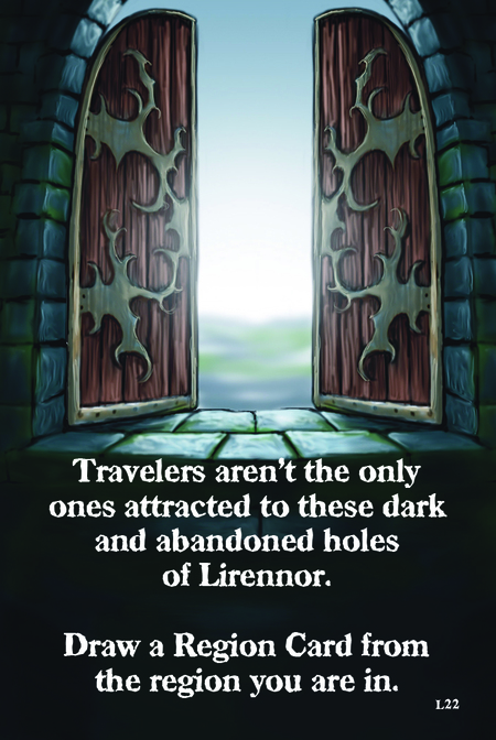 Travelers aren't the only ones attracted to these dark and abandoned holes of Lirennor.   Draw a Region Card from the region you are in.