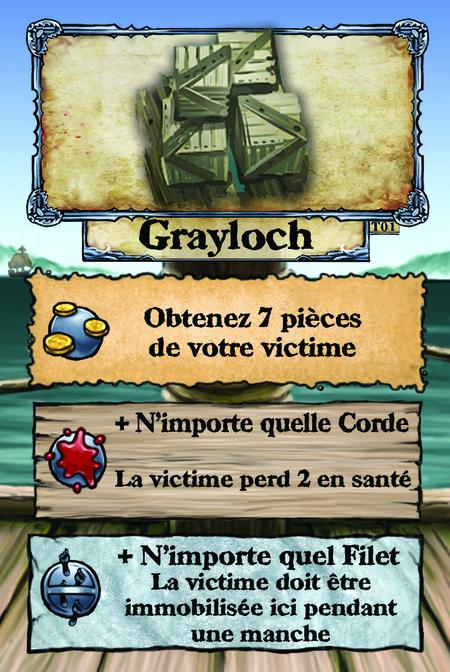Grayloch  Obtenez 7 pièces de votre victime.  + N'importe quelle Corde La victime perd 2 en santé.  + N'importe quel Filet La victime doit être immobilisée ici pendant une manche.
