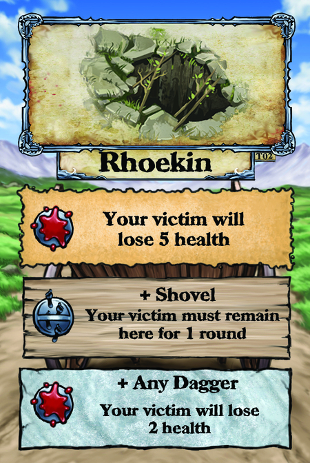 Rhoekin  Your victim will lose 5 health.  + Shovel Your victim must remain here for 1 round.  + Any Dagger Your victim will lose 2 health.