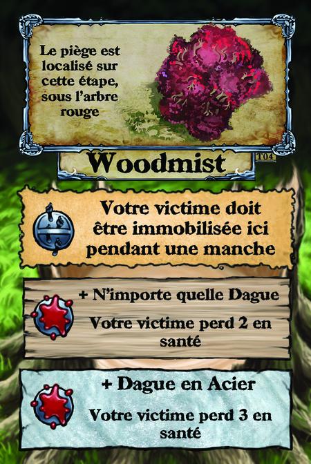 Le piège est localisé sur l'étape sous cet arbre rouge. Woodmist  Votre victime doit être immobilisée ici pendant une manche.  + N'importe quelle Dague Votre victime perd 2 en santé.  + Dague en Acier Votre victime perd 3 en santé.