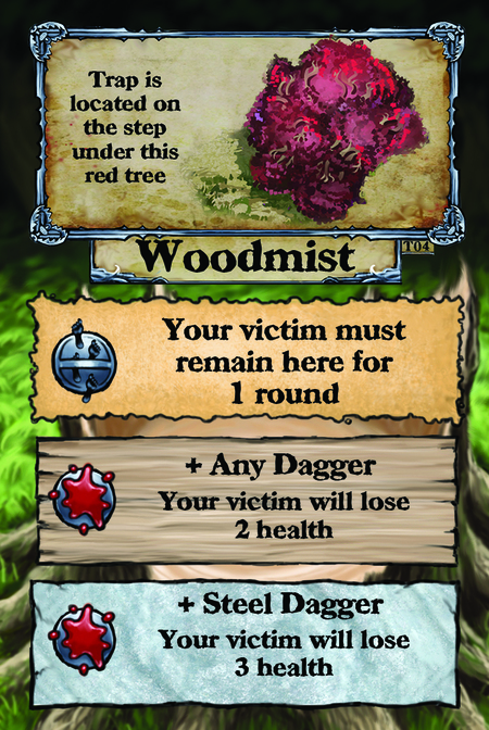 Trap is located on the step under this red tree. Woodmist  Your victim must remain here for 1 round.  + Any Dagger Your victim will lose 2 health.  + Steel Dagger Your victim will lose 3 health.