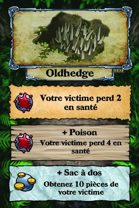 Oldhedge  Votre victime perd 2 en santé.  + Poison Votre victime perd 4 en santé.  + Sac à dos Obtenez 10 pièces de votre victime.