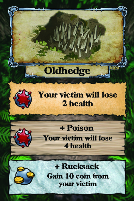 Oldhedge  Your victim will lose 2 health.  + Poison Your victim will lose 4 health.  + Rucksack Gain 10 coin from your victim.