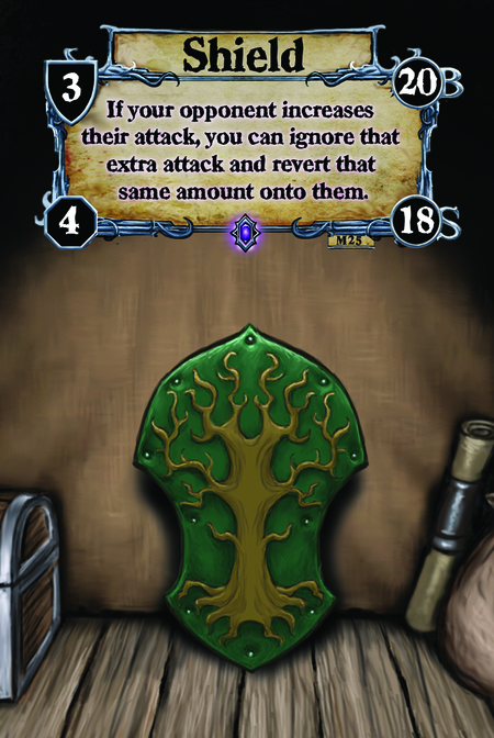 Shield If your opponent increases their attack, you can ignore that extra attack and revert that same amount onto them.