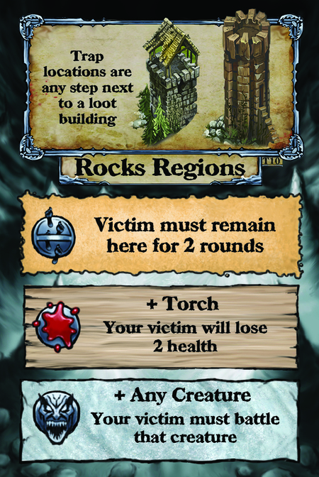 Trap locations are any step next to a loot building. Rocks Regions  Victim must remain here for 2 rounds.  + Torch Your victim will lose 2 health.  + Any Creature Your victim must battle that creature.