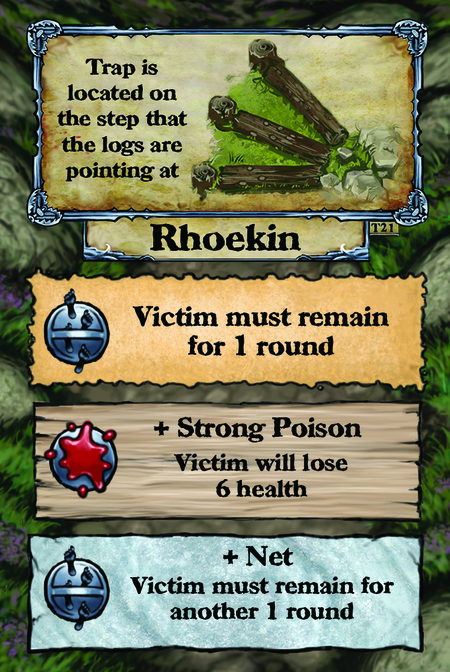 Trap is located on the step that the logs are pointing at. Rhoekin  Victim must remain for 1 round.  + Strong Poison Victim will lose 6 health.  + Net Victim must remain for another 1 round.