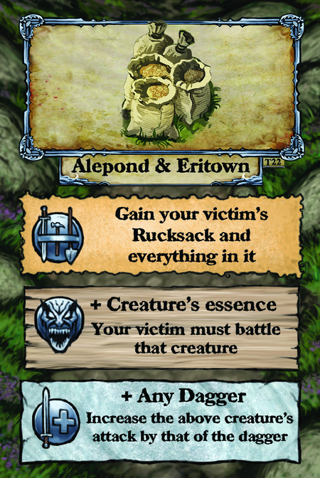 Alepond & Eritown  Gain your victim's Rucksack and everything in it.  + Creature's essence Victim must battle that creature.  + Any Dagger Increase the creature's attack by that of the dagger.
