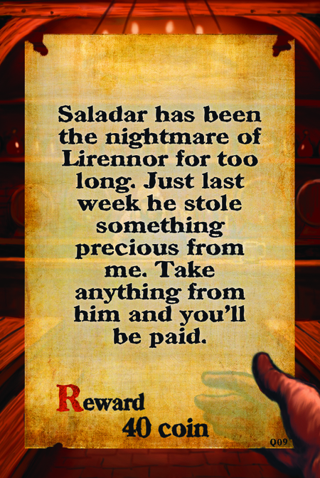 Saladar has been the nightmare of Lirennor for too long. Just last week he stole something precious from me. Take anything from him and you'll be paid.  Reward 40 coin
