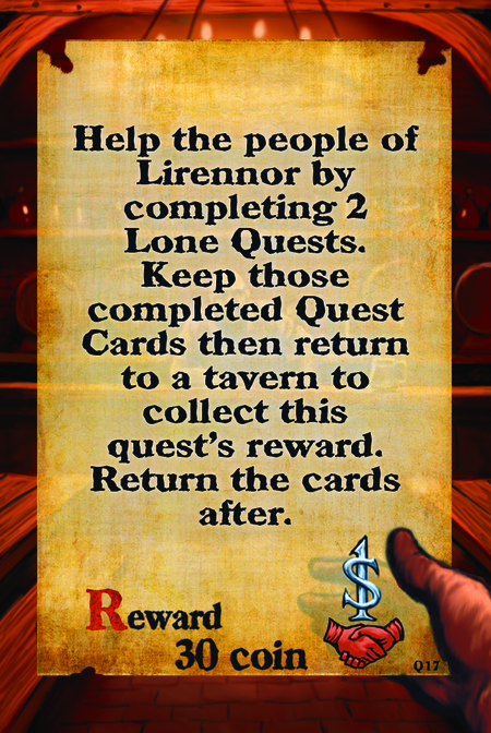 Help the people of Lirennor by completing 2 Lone Quests. Keep those completed Quest Cards then return to a tavern to collect this quest's reward. Return the cards after.  Reward 30 coin
