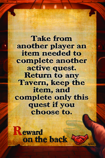 Take from another player an item needed to complete another active quest. Return to any Tavern, keep the item, and complete only this quest if you choose to.  Reward on the back