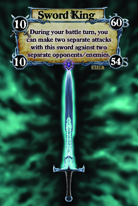 Sword of the King During your battle turn, you can make two separate attacks with this sword against two separate opponents/enemies.
