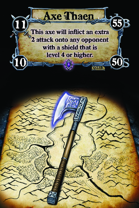 Axe of Thaen This axe will inflict an extra 2 attack onto any opponent with a shield that is level 4 or higher.