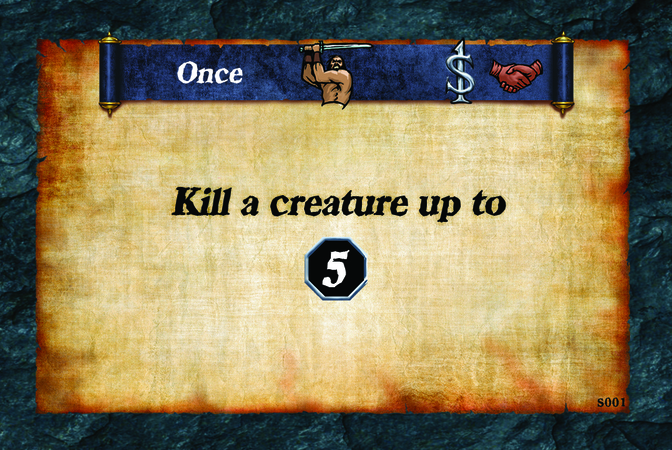 Once  Kill a creature up to (L. 5)